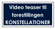 Video teaser til forestillingen  KONSTELLATIONER